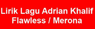Lirik Lagu Adrian Khalif - Flawless  Merona