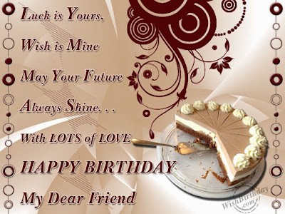 Happy Birthday massages wishes for friends: luck is yours, wish is mine, may your future