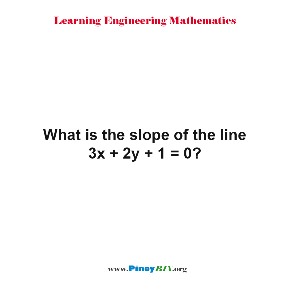 What is the slope of the line 3x + 2y + 1 = 0?
