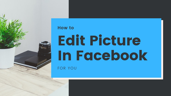 How To Edit A Picture On Facebook<br/>