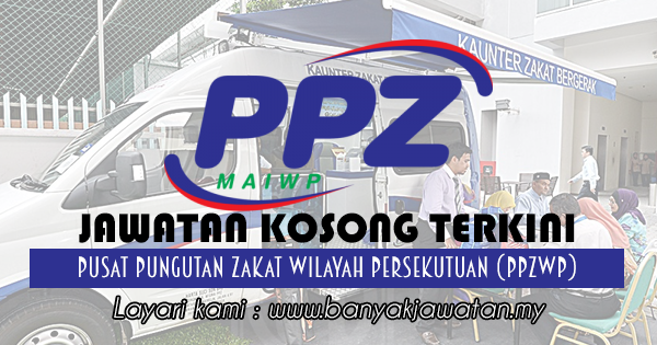 Jawatan Kosong 2017 di Pusat Pungutan Zakat Wilayah Persekutuan (PPZWP)