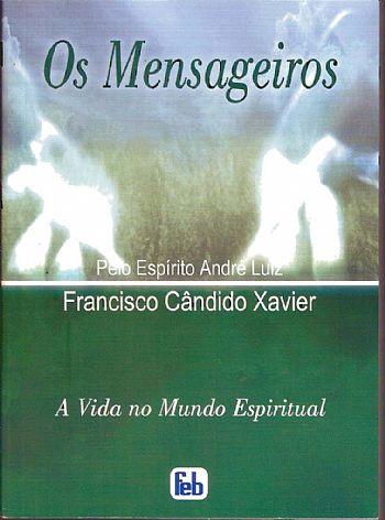 """EVANGELIZANDO E ESPIRITUALIZANDO: ESTUDO DO LIVRO """" OS MENSAGEIROS"""" DE ANDRÉ LUIZ, psicografado"""