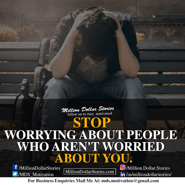 stop worrying about people who aren't worried about you.