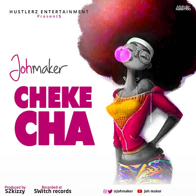 Mp3 Download | Joh Maker - Chekecha | [Official Music Audio]-Enjoy......