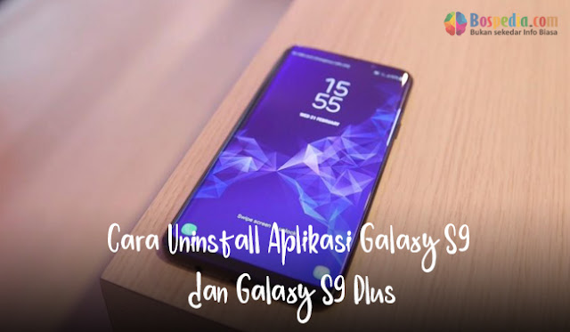 Cara Uninstall Aplikasi Galaxy S9 dan Galaxy S9 Plus