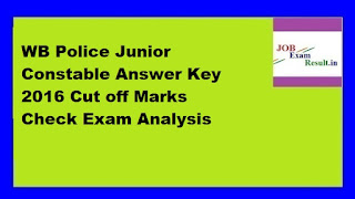 WB Police Junior Constable Answer Key 2016 Cut off Marks Check Exam Analysis