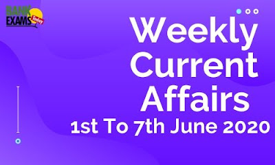 Weekly Current Affairs 1st To 7th June 2020