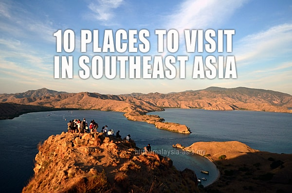 10 places to visit in southeast asia for 2018 malaysia asia
