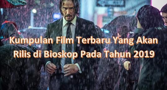 Kumpulan Film Terbaru Yang Akan Rilis di Bioskop Pada Tahun 2019