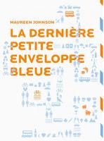 Maureen Johnson : La derniére petite enveloppe bleue