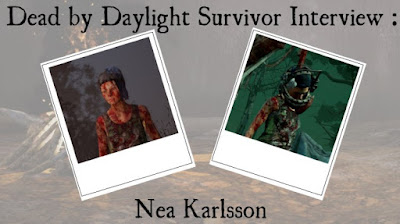 Dead by Daylight Survivor Interview – Nea Karlsson