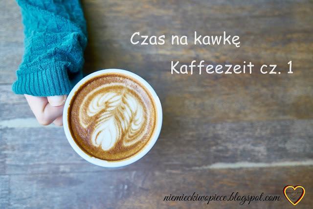 Czas na kawkę czyli Kaffeezeit cz. 1
