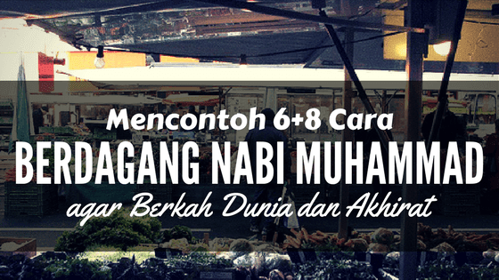 6+8 Cara Berdagang Nabi Muhammad agar Berkah Dunia dan Akhirat