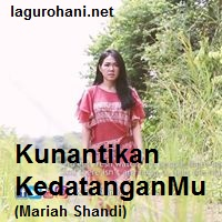 Download Lagu Rohani Kunantikan KedatanganMu (Mariah Shandi)