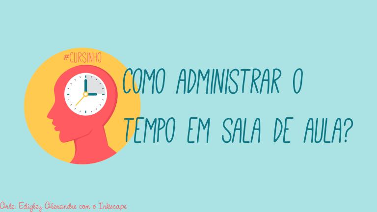 Como administrar o tempo em sala de aula? [cursinho]