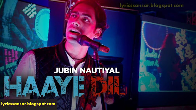 "JUBIN NAUTIYAL : LYRICS OF ""HAAYE DIL"""