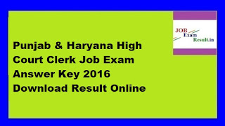 Punjab & Haryana High Court Clerk Job Exam Answer Key 2016 Download Result Online