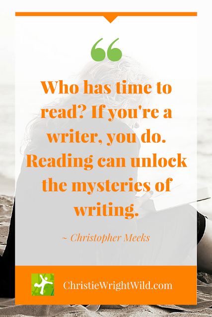 """Who has time to read? If you're a writer, you do. Reading can unlock the mysteries of writing."" ~Christopher Meeks 
