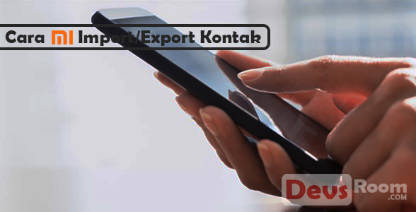 Cara Import Kontak Simcard Ke Telepon Xiaomi Semua Series
