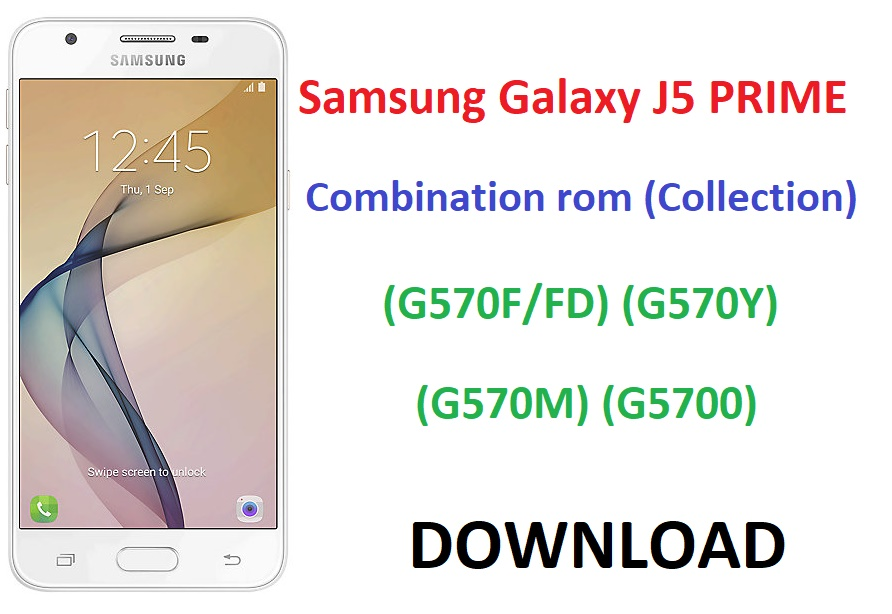 DOWNLOAD Samsung Galaxy J5 PRIME Combination rom (Collection