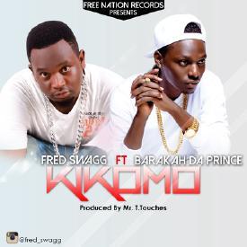 New AUDIO   FRED SWAGG Ft Barakah Da Prince - Kikomo