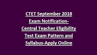 CTET September 2018 Exam Notification-Central Teacher Eligibility Test Exam Pattern and Syllabus-Apply Online