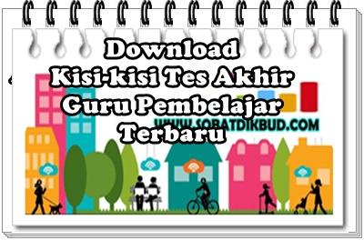 Download Kisi-kisi Tes Akhir Guru Pembelajar Terbaru