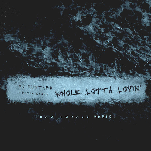 DJ Mustard - Whole Lotta Lovin' (feat. Travis Scott) [Bad Royale Remix] - Single Cover