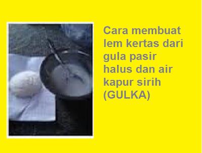 Cara membuat lem kertas dari gula pasir halus dan air kapur sirih (GULKA)