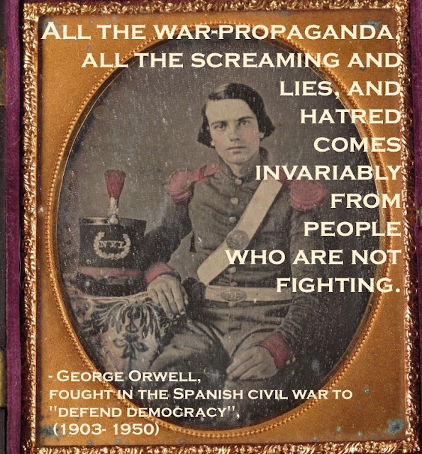 Daguerreotype hand colored 1850s. New York Infantry Soldier. Quote by George Orwell. War Propaganda comes from the people who are not fighting. Armchair General and other stories of The Better Defense. marchmatron.com.jpg