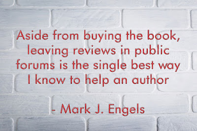 #quote  Aside from buying the book, leaving reviews in public forums is the single best way I know to help an author -Mark J. Engels