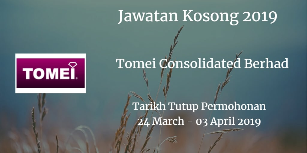 Jawatan Kosong Tomei Consolidated Berhad 24 March - 03 April 2019