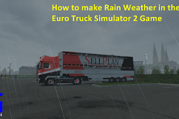 How to make Rain Weather in the Euro Truck Simulator 2 Game