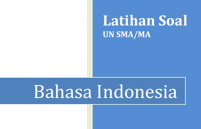 Contoh Soal UN SMA Tahun 2017 Bahasa Indonesia Jurusan Bahasa Plus Kunci Jawaban dan Pembahasan