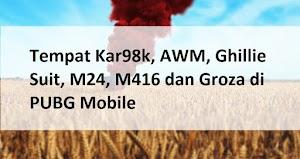 Tempat Kar98k, AWM, Ghillie Suit, M24, M416 dan Groza di PUBG Mobile