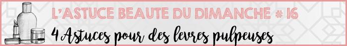 Astuce Beauté du Dimanche #16