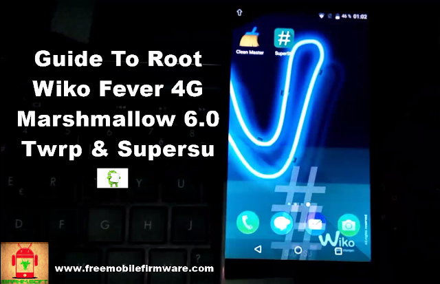 Guide To Root Wiko Fever 4G Marshmallow 6.0 Twrp and Supersu