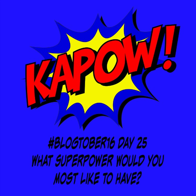 #Blogtober1-Day-25-What-Superpower-Would-you-most-like-to-have-kapow-text