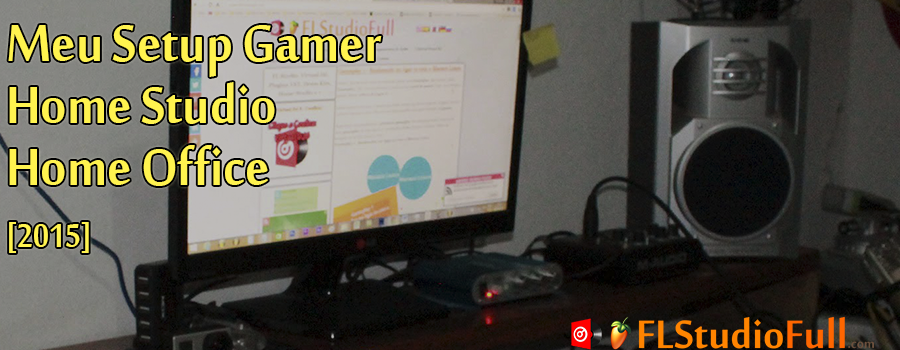 Meu Setup Gamer - Home Studio - Home Office [2015]