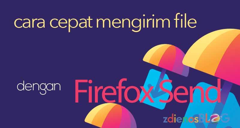 Firefox Send - Cara Cepat Mengirim File dengan Aman