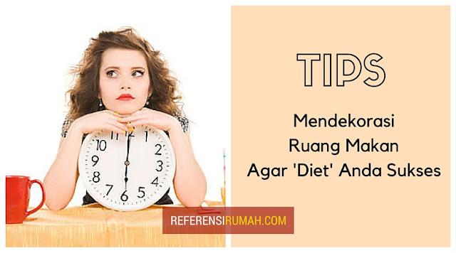 Dekor Ruang Makan Anda Seperti Ini! Agar Diet Anda Sukses