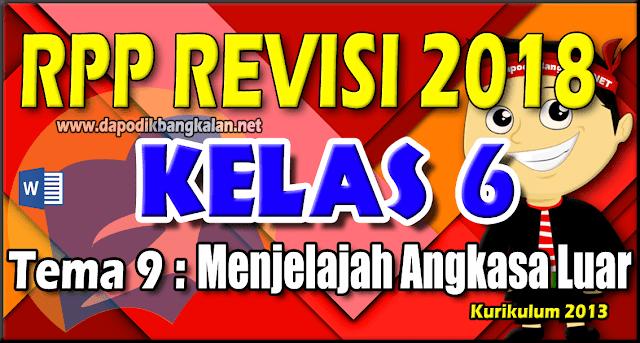 RPP Kelas 6 Kurikulum 2013 Revisi 2018 Tema 9 Menjelajah Angkasa Luar