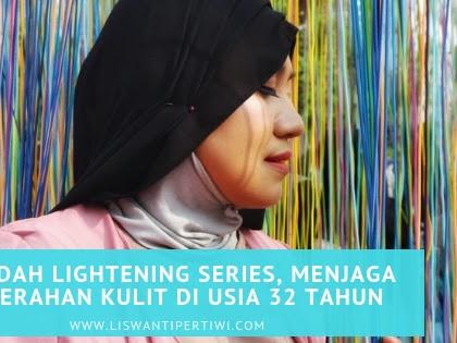Wardah Lightening Series, Menjaga Kecerahan Kulit di Usia 32 Tahun