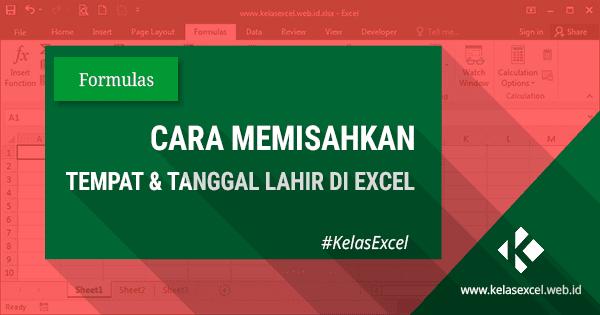 Cara Memisahkan Tempat dan Tanggal Lahir di Excel