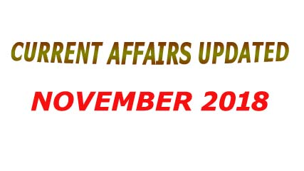 Get in touch with updated  current affairs 2018 of November.
