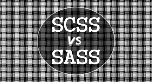 SASS vs SCSS - Which One can Serve You Better