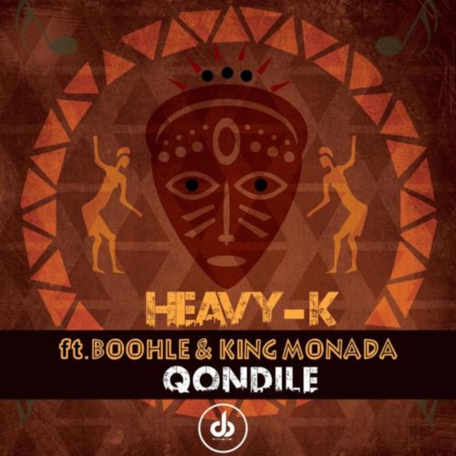Download Mp3: Heavy K Feat. Boohle & King Monada - Qondile (Original Mix)