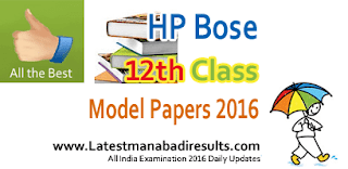 HP Board Senior Secondary XII Model Papers 2016, HPBOSE Plus Two Previous Question Papers, HPBOSE 12th Class Model Papers 2016