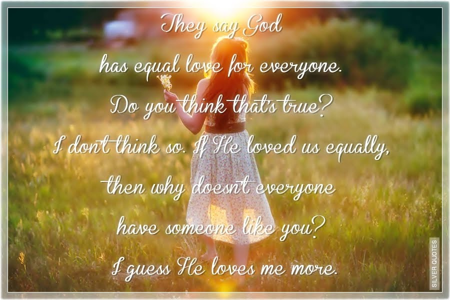 They Say God Has Equal Love for Everyone - SILVER QUOTES