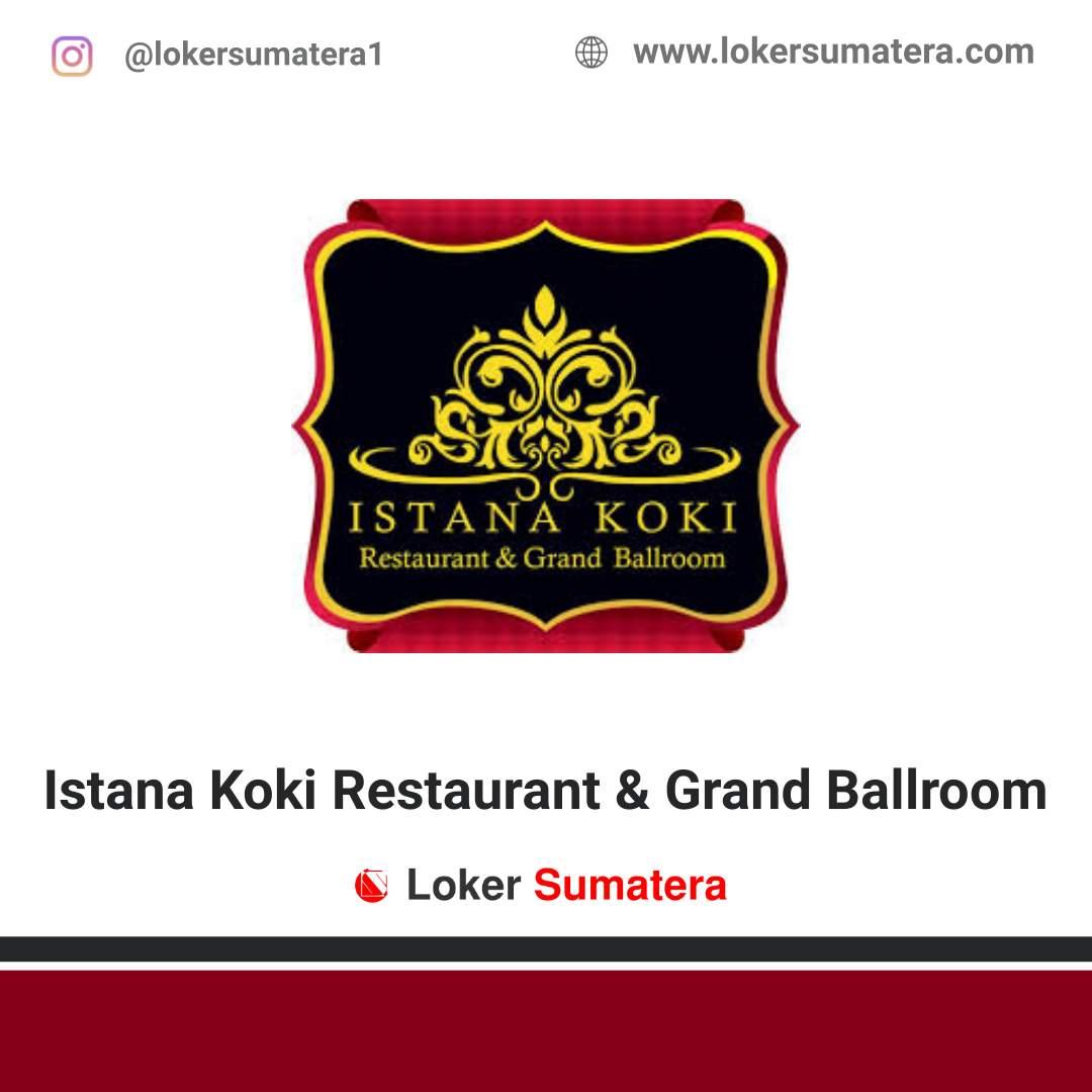 Lowongan Kerja Medan: Istana Koki Restaurant & Grand Ballroom Juni 2020